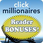 Get Your Click Millionaires Reader Bonuses!
